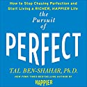 Pursuit of Perfect: How to Stop Chasing and Start Living a Richer, Happier Life Audiobook by Tal Ben-Shahar Narrated by Eric Conger