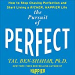 Pursuit of Perfect: How to Stop Chasing and Start Living a Richer, Happier Life   Tal Ben-Shahar