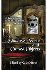 Shadow People and Cursed Objects: 13 Tales of Terror Based on True Stories...or are they? Paperback