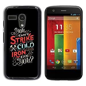 Shell-Star Arte & diseño plástico duro Fundas Cover Cubre Hard Case Cover para Motorola Moto G1 / X1032 ( Strike Cold Iron Inspirational Text Black )