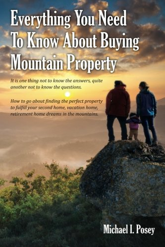 Download Everything You Need To Know About Buying Mountain Property: It is one thing not to know the answers, quite another not to know the questions. How to ... home, retirement home dreams in the mountains ebook