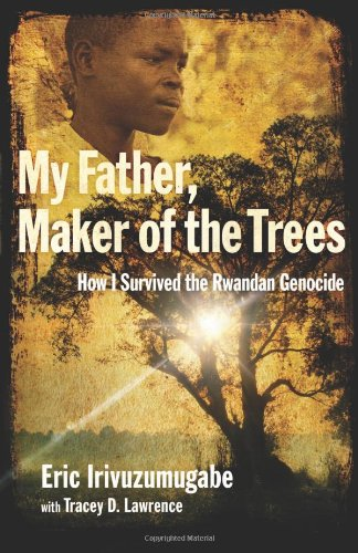 Read Online My Father, Maker of the Trees: How I Survived the Rwandan Genocide PDF