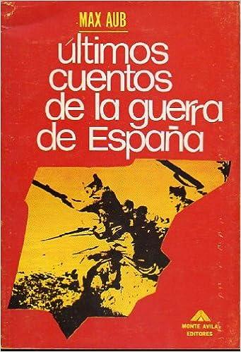 ÚLTIMOS CUENTOS DE LA GUERRA DE ESPAÑA. 1ª edición.: Amazon.es: Aub, Max.: Libros