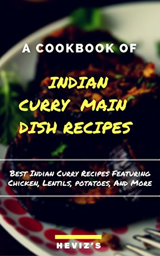 Indian Curry Main Dish Recipes Cook up the Best Indian Curry Recipes Featuring Chicken, Lentils, Potatoes, And More