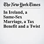 In Ireland, a Same-Sex Marriage, a Tax Benefit and a Twist | Ed O'Loughlin