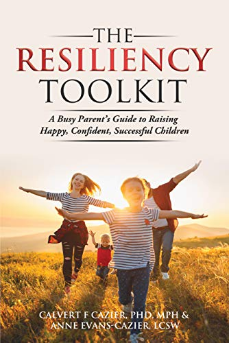 The Resiliency Toolkit: A Busy Parent's Guide to Raising Happy, Confident, Successful Children