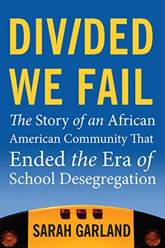 (Divided We Fail: The Story of an African American Community That Ended the Era of School Desegregation)