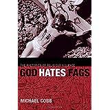 God Hates Fags: The Rhetorics of Religious Violence by Michael Cobb (2006-06-01)