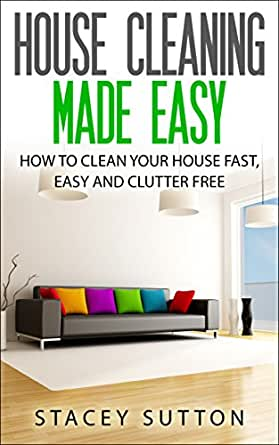house cleaning house cleaning made easy how to clean your house fast