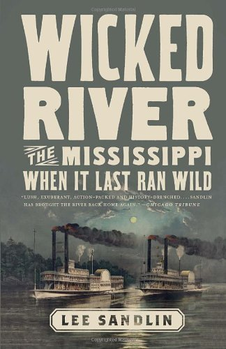 Wicked River: The Mississippi When It Last Ran Wild by Lee Sandlin (2011-10-04)