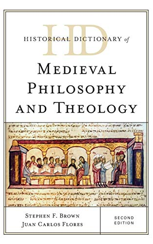 (Historical Dictionary of Medieval Philosophy and Theology (Historical Dictionaries of Religions, Philosophies, and Movements Series))