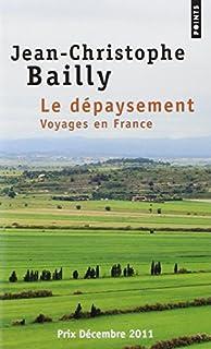 Le dépaysement : voyages en France, Bailly, Jean-Christophe