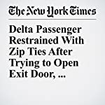 Delta Passenger Restrained With Zip Ties After Trying to Open Exit Door, Charges Say | Jacey Fortin