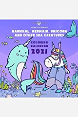 Narwhal, Mermaid, Unicorn and Other Sea Creatures Coloring Calendar: Featuring Magic Unicorns, Narwhals, Whales, Fish, Crab, JellyFish and Ocean Birds ... (2021 Unicorn and Narwhal Calendars Series) Paperback