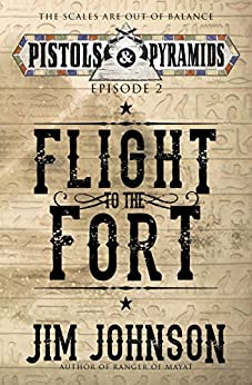Flight to the Fort (Pistols and Pyramids Book 2) by [Johnson, Jim]