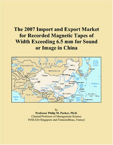 Download The 2007 Import and Export Market for Recorded Magnetic Tapes of Width Exceeding 6.5 mm for Sound or Image in China PDF