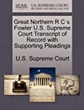 Great Northern R C V. Fowler U. S. Supreme Court Transcript of Record with Supporting Pleadings, , 1270226657