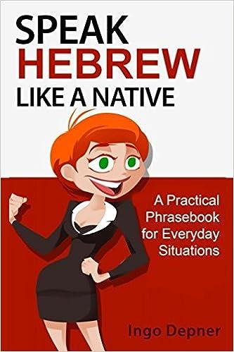 Speak Hebrew like a Native: A Practical Phrasebook for