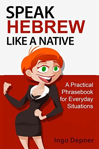 Speak Hebrew like a Native: A Practical Phrasebook for Everyday Situations (Learn Hebrew)