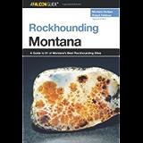 Rockhounding Montana, 2nd: A Guide to 91 of Montana's Best Rockhounding Sites (Rockhounding Series)