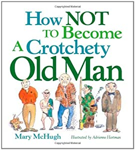How Not to Become a Crotchety Old Man from Andrews McMeel Publishing