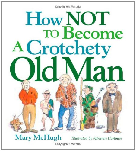 - How Not to Become a Crotchety Old Man