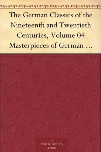 The German Classics of the Nineteenth and Twentieth Centuries, Volume 04 Masterpieces of German Literature Translated into English. in Twenty Volumes