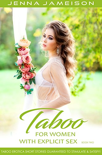 Books : Taboo For Women With Explicit Sex - Book Two: Taboo Erotica Short Stories Guaranteed To Stimulate & Satisfy!