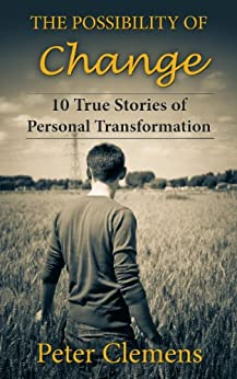 The Possibility of Change: 10 True Stories of Personal Transformation by [Clemens, Peter]