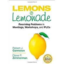 Lemons To Lemonade: Written by Robert J. Garmston, 2013 Edition, Publisher: Corwin Press Inc [Paperback]