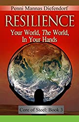 Resilience: Your World, The world in your hands (Core of Steel: The Step by Step Guide to Consciousness Book 4)