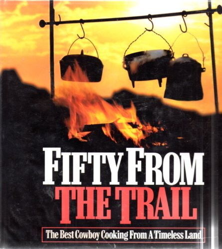 Fifty From The Trail  The Best Cowboy Cooking From A Timeless Land