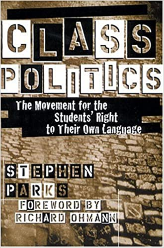 Class Politics: The Movement for the Students' Right to Their Own Language (Refiguring English Studies) by Parks Stephen (1999-12-01)