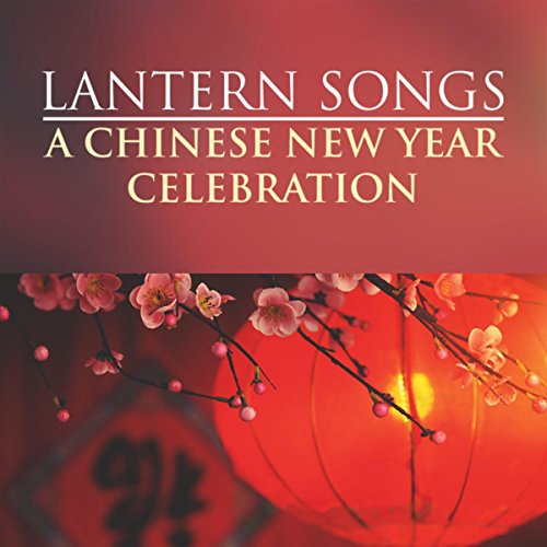 Lantern Songs: A Chinese New Year Celebration