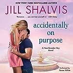 Accidentally on Purpose: A Heartbreaker Bay Novel | Jill Shalvis