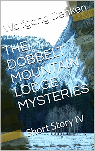 THE DOBBELT MOUNTAIN LODGE MYSTERIES: Short Story IV (The Wolf and Wendy Adventures) - Wolf Mountain Lodge