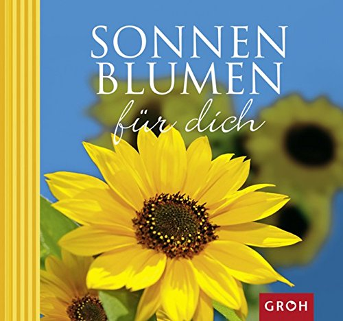 Sonnenblumen für dich: Die Sonnenblume - Sinnbild des Lichts.