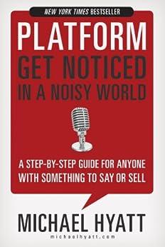 Platform: Get Noticed in a Noisy World by [Hyatt, Michael]