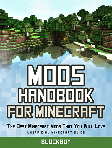 Mods Handbook for Minecraft: The Best Minecraft Mods That You Will Love (Unofficial Minecraft Guide ) (Best Of The Glitch Mob)