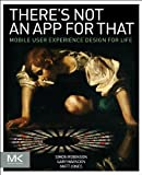 There's Not an App for That : Mobile User Experience Design for Life, Robinson, Simon and Marsden, Gary, 0124166911
