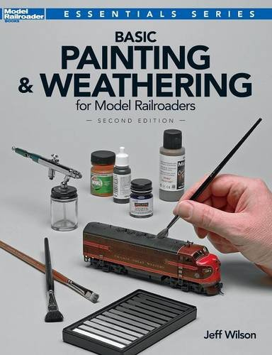 basic-painting-and-weathering-for-model-railroaders-second-edition-model-railroader-books-essentials