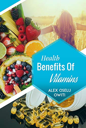 Health Benefits of Vitamins: Types, Sources and Health Benefits of Vitamins