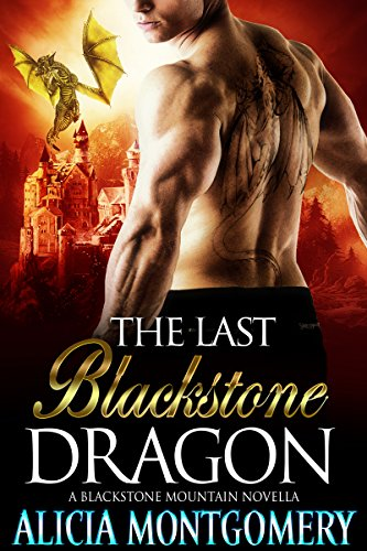 The Last Blackstone Dragon: A Blackstone Mountain Novella by [Montgomery, Alicia]
