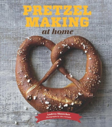 Pretzel Making at Home by Andrea Slonecker (2013-04-09)