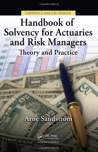Handbook of Solvency for Actuaries and Risk Managers: Theory and Practice (Chapman & Hall/Crc Finance Series)