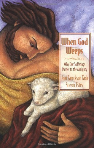 When God Weeps: Why Our Sufferings Matter to the Almighty by Tada, Joni Eareckson, Estes, Steve [01 October 2000]