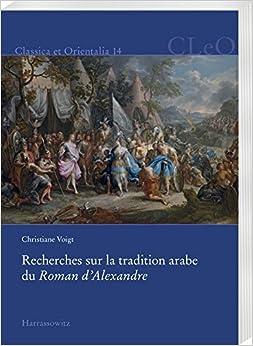 Recherches Sur La Tradition Arabe Du Roman D'alexandre (Classica Et Orientalia 14) (French Edition)