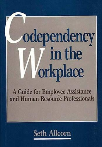 Codependency in the Workplace: A Guide for Employee Assistance and Human Resource Professionals (Literature; 42) by Seth Allcorn