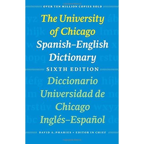 The University of Chicago Spanish-English Dictionary, Sixth Edition: Diccionario Universidad de Chicago