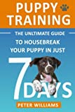 Puppy Training: The Ultimate Guide to Housebreak Your Puppy in Just 7 Days